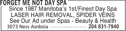 Forget Me Not Day Spa (204-831-7940) - Annonce illustrée======= - Since 1987 Manitoba's 1st/Finest Day Spa LASER HAIR REMOVAL, SPIDER VEINS See Our Ad under Spas - Beauty & Health