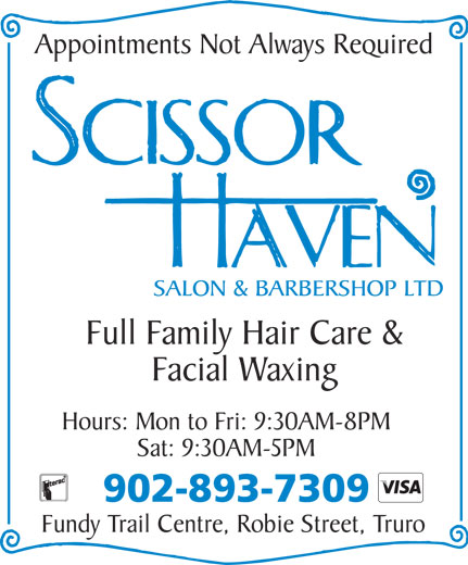 Scissor Haven Salon & Barbershop Ltd (902-893-7309) - Annonce illustrée======= - Appointments Not Always Required Full Family Hair Care & Facial Waxing Hours: Mon to Fri: 9:30AM-8PM Sat: 9:30AM-5PM 902-893-7309 Fundy Trail Centre, Robie Street, Truro