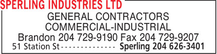 Sperling Industries Ltd (204-626-3401) - Annonce illustrée======= - GENERAL CONTRACTORS COMMERCIAL-INDUSTRIAL Brandon 204 729-9190 Fax 204 729-9207