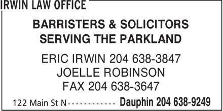 Irwin Law Office (204-638-9249) - Annonce illustrée======= - BARRISTERS & SOLICITORS SERVING THE PARKLAND ERIC IRWIN 204 638-3847 JOELLE ROBINSON FAX 204 638-3647