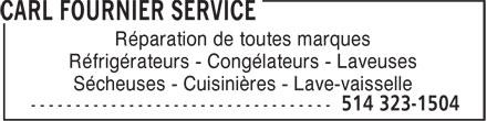Carl Fournier Service (514-323-1504) - Annonce illustrée======= - Réparation de toutes marques Réfrigérateurs - Congélateurs - Laveuses Sécheuses - Cuisinières - Lave-vaisselle