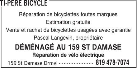 Ti-Père Bicycle (819-478-7074) - Display Ad - Réparation de bicyclettes toutes marques Estimation gratuite Vente et rachat de bicyclettes usagées avec garantie Pascal Langevin, propriétaire DÉMÉNAGÉ AU 159 ST DAMASE Réparation de vélo électrique