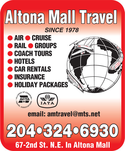 Altona Mall Travel (204-324-6930) - Display Ad - INSURANCE HOLIDAY PACKAGES ALLIANCEOFCANADIANTRAVELASSOCIATIONS ACTA 204 324 6930 67-2nd St. N.E. In Altona Mall Altona Mall Travel SINCE 1978 AIR CRUISE RAIL GROUPS COACH TOURS HOTELS CAR RENTALS