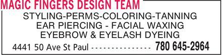 Magic Fingers Design Team (780-645-2964) - Annonce illustrée======= - MAGIC FINGERS DESIGN TEAM STYLING PERMS COLORING TANNING EAR PIERCING FACIAL WAXING EYEBROW & EYELASH DYEING 4441 50 Ave St Paul 780 645-2964