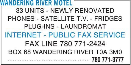 Wandering River Motel (780-771-3777) - Annonce illustrée======= - 33 UNITS NEWLY RENOVATED PHONES SATELLITE T.V. FRIDGES PLUG-INS LAUNDROMAT INTERNET PUBLIC FAX SERVICE FAX LINE 780 771-2424 BOX 68 WANDERING RIVER T0A 3M0