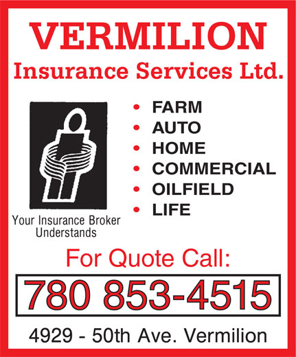 Vermilion Insurance Services Ltd (780-853-4515) - Display Ad - Insurance Services Ltd. FARM AUTO HOME COMMERCIAL OILFIELD LIFE For Quote Call: 780 853-4515 VERMILION