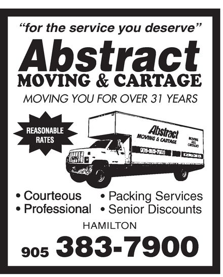 "Abstract Moving & Cartage (905-383-7900) - Display Ad - Abstract MOVING & CARTAGE ""for the service you deserve"" MOVING YOU FOR OVER 31 YEARS REASONABLE RATES  Courteous  Professional  Packing Services  Senior Discounts HAMILTON 905 383-7900 Abstract MOVING & CARTAGE ""for the service you deserve"" MOVING YOU FOR OVER 31 YEARS REASONABLE RATES  Courteous  Professional  Packing Services  Senior Discounts HAMILTON 905 383-7900"