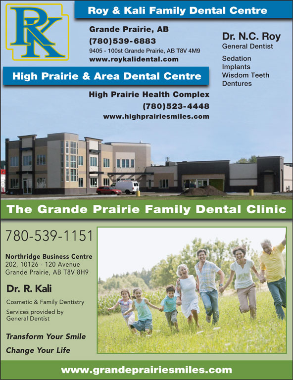 Grande Prairie Family Dental Clinic (780-539-1151) - Annonce illustrée======= - Grande Prairie, AB T8V 8H9 Dr. R. Kali Cosmetic & Family Dentistry Services provided by General Dentist Transform Your Smile Change Your Life www.grandeprairiesmiles.com Roy & Kali Family Dental Centre Grande Prairie, AB Dr. N.C. Roy (780)539-6883 General Dentist 9405 - 100st Grande Prairie, AB T8V 4M9 Sedation www.roykalidental.com Implants Wisdom Teeth High Prairie & Area Dental Centre Dentures High Prairie Health Complex (780)523-4448 www.highprairiesmiles.com The Grande Prairie Family Dental Clinic 780-539-1151 Northridge Business Centre 202, 10126 - 120 Avenue Grande Prairie, AB T8V 8H9 Dr. R. Kali Cosmetic & Family Dentistry Services provided by General Dentist Transform Your Smile Change Your Life www.grandeprairiesmiles.com Roy & Kali Family Dental Centre Grande Prairie, AB Dr. N.C. Roy (780)539-6883 General Dentist 9405 - 100st Grande Prairie, AB T8V 4M9 Sedation www.roykalidental.com Implants Wisdom Teeth High Prairie & Area Dental Centre Dentures High Prairie Health Complex (780)523-4448 www.highprairiesmiles.com The Grande Prairie Family Dental Clinic 780-539-1151 Northridge Business Centre 202, 10126 - 120 Avenue
