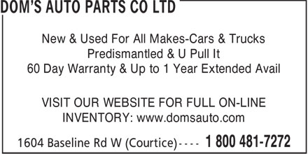 Dom's Auto Parts Co Ltd (416-222-7430) - Annonce illustrée======= - New & Used For All Makes-Cars & Trucks Predismantled & U Pull It 60 Day Warranty & Up to 1 Year Extended Avail VISIT OUR WEBSITE FOR FULL ON-LINE INVENTORY: www.domsauto.com  New & Used For All Makes-Cars & Trucks Predismantled & U Pull It 60 Day Warranty & Up to 1 Year Extended Avail VISIT OUR WEBSITE FOR FULL ON-LINE INVENTORY: www.domsauto.com  New & Used For All Makes-Cars & Trucks Predismantled & U Pull It 60 Day Warranty & Up to 1 Year Extended Avail VISIT OUR WEBSITE FOR FULL ON-LINE INVENTORY: www.domsauto.com  New & Used For All Makes-Cars & Trucks Predismantled & U Pull It 60 Day Warranty & Up to 1 Year Extended Avail VISIT OUR WEBSITE FOR FULL ON-LINE INVENTORY: www.domsauto.com