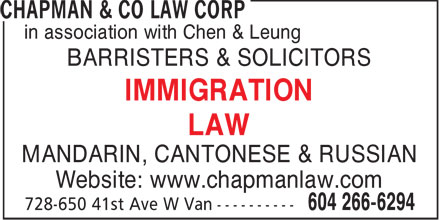 Chapman & Co Law Corp (604-266-6294) - Annonce illustrée======= - in association with Chen & Leung BARRISTERS & SOLICITORS IMMIGRATION LAW MANDARIN, CANTONESE & RUSSIAN Website: www.chapmanlaw.com  in association with Chen & Leung BARRISTERS & SOLICITORS IMMIGRATION LAW MANDARIN, CANTONESE & RUSSIAN Website: www.chapmanlaw.com  in association with Chen & Leung BARRISTERS & SOLICITORS IMMIGRATION LAW MANDARIN, CANTONESE & RUSSIAN Website: www.chapmanlaw.com