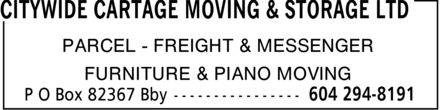 Citywide Cartage Moving & Storage Ltd (604-294-8191) - Display Ad - CITYWIDE CARTAGE MOVING & STORAGE LTD PARCEL  FREIGHT & MESSENGER FURNITURE & PIANO MOVING CITYWIDE CARTAGE MOVING & STORAGE LTD PARCEL  FREIGHT & MESSENGER FURNITURE & PIANO MOVING