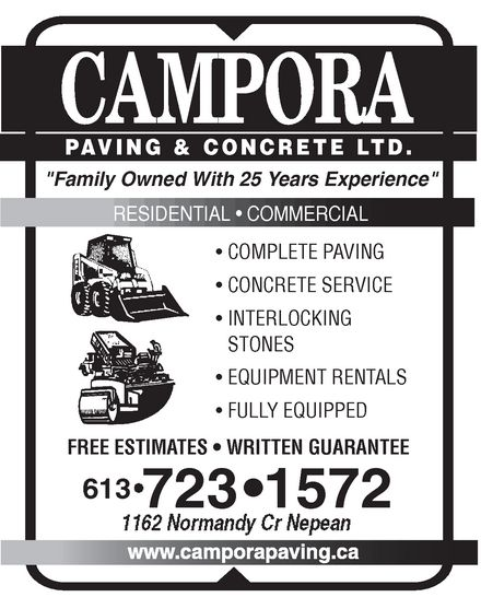 """Campora Paving & Concrete Ltd (613-723-1572) - Annonce illustrée======= - Campora PAVING & CONCRETE LTD. """"Family Owned With 25 Years Experience"""" RESIDENTIAL COMMERCIAL COMPLETE PAVING CONCRETE SERVICE INTERLOCKING STONES EQUIPMENT RENTALS FULLY EQUIPPED FREE ESTIMATES WRITTEN GUARANTEE 613 723-1572 1162 Normandy Cr Nepean www.camporapaving.ca Campora PAVING & CONCRETE LTD. """"Family Owned With 25 Years Experience"""" RESIDENTIAL COMMERCIAL COMPLETE PAVING CONCRETE SERVICE INTERLOCKING STONES EQUIPMENT RENTALS FULLY EQUIPPED FREE ESTIMATES WRITTEN GUARANTEE 613 723-1572 1162 Normandy Cr Nepean www.camporapaving.ca Campora PAVING & CONCRETE LTD. """"Family Owned With 25 Years Experience"""" RESIDENTIAL COMMERCIAL COMPLETE PAVING CONCRETE SERVICE INTERLOCKING STONES EQUIPMENT RENTALS FULLY EQUIPPED FREE ESTIMATES WRITTEN GUARANTEE 613 723-1572 1162 Normandy Cr Nepean www.camporapaving.ca Campora PAVING & CONCRETE LTD. """"Family Owned With 25 Years Experience"""" RESIDENTIAL COMMERCIAL COMPLETE PAVING CONCRETE SERVICE INTERLOCKING STONES EQUIPMENT RENTALS FULLY EQUIPPED FREE ESTIMATES WRITTEN GUARANTEE 613 723-1572 1162 Normandy Cr Nepean www.camporapaving.ca Campora PAVING & CONCRETE LTD. """"Family Owned With 25 Years Experience"""" RESIDENTIAL COMMERCIAL COMPLETE PAVING CONCRETE SERVICE INTERLOCKING STONES EQUIPMENT RENTALS FULLY EQUIPPED FREE ESTIMATES WRITTEN GUARANTEE 613 723-1572 1162 Normandy Cr Nepean www.camporapaving.ca Campora PAVING & CONCRETE LTD. """"Family Owned With 25 Years Experience"""" RESIDENTIAL COMMERCIAL COMPLETE PAVING CONCRETE SERVICE INTERLOCKING STONES EQUIPMENT RENTALS FULLY EQUIPPED FREE ESTIMATES WRITTEN GUARANTEE 613 723-1572 1162 Normandy Cr Nepean www.camporapaving.ca"""