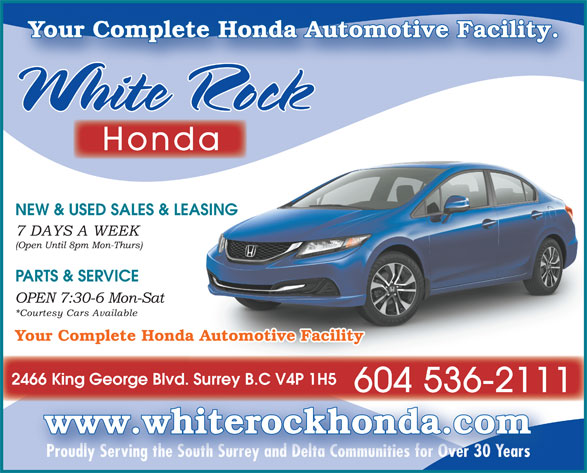 White Rock Honda (604-536-2111) - Annonce illustrée======= - NEW & USED SALES & LEASING PARTS & SERVICE Your Complete Honda Automotive Facility 2466 King George Blvd. Surrey B.C V4P 1H566 g George d. Surrey C 604 536-2111604 5362111 www.whiterockhonda.com Proudly Serving the South Surrey and Delta Communities for Over 30 Yearsver 30Proudly Serving the South Surrey and Delta Communities for O Years Your Complete Honda Automotive Facility.Your Complete Honda Automotive Facility. Honda