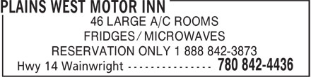 Plains West Motor Inn (780-842-4436) - Display Ad - 46 LARGE A/C ROOMS FRIDGES / MICROWAVES RESERVATION ONLY 1 888 842-3873