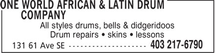 One World African & Latin Drum Company (403-217-6790) - Display Ad - All styles drums, bells & didgeridoos Drum repairs   skins   lessons