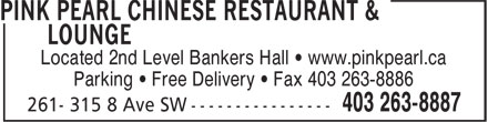 Pink Pearl Chinese Restaurant & Lounge (403-263-8887) - Annonce illustrée======= - Located 2nd Level Bankers Hall • www.pinkpearl.ca Parking • Free Delivery • Fax 403 263-8886