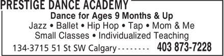 Prestige Dance Academy (403-873-7228) - Display Ad - Dance for Ages 9 Months & Up Jazz • Ballet • Hip Hop • Tap • Mom & Me Small Classes • Individualized Teaching