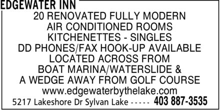 Edgewater Inn (403-887-3535) - Display Ad - 20 RENOVATED FULLY MODERN AIR CONDITIONED ROOMS KITCHENETTES  SINGLES DD PHONES/FAX HOOK-UP AVAILABLE LOCATED ACROSS FROM BOAT MARINA/WATERSLIDE & A WEDGE AWAY FROM GOLF COURSE www.edgewaterbythelake.com