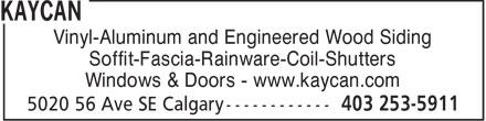 Kaycan (403-253-5911) - Annonce illustrée======= - Vinyl-Aluminum and Engineered Wood Siding Soffit-Fascia-Rainware-Coil-Shutters Windows & Doors - www.kaycan.com