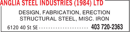 Anglia Steel Industries (1984) Ltd (403-720-2363) - Display Ad - r DESIGN, FABRICATION, ERECTION STRUCTURAL STEEL, MISC. IRON