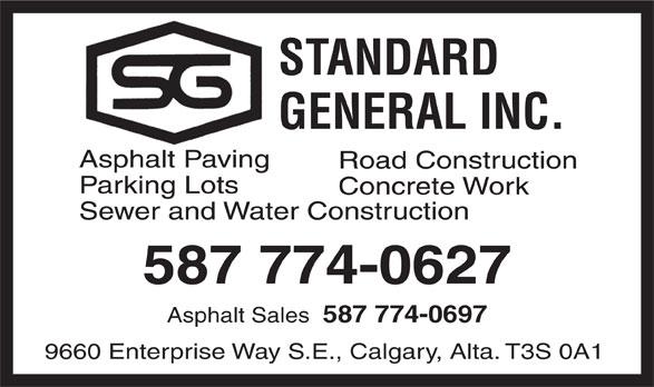 Standard General Inc (403-255-1131) - Display Ad - STANDARD GENERAL INC. Asphalt Paving Road Construction Parking Lots Concrete Work Sewer and Water Construction 587 774-0627 Asphalt Sales 587 774-0697 9660 Enterprise Way S.E., Calgary, Alta. T3S 0A1