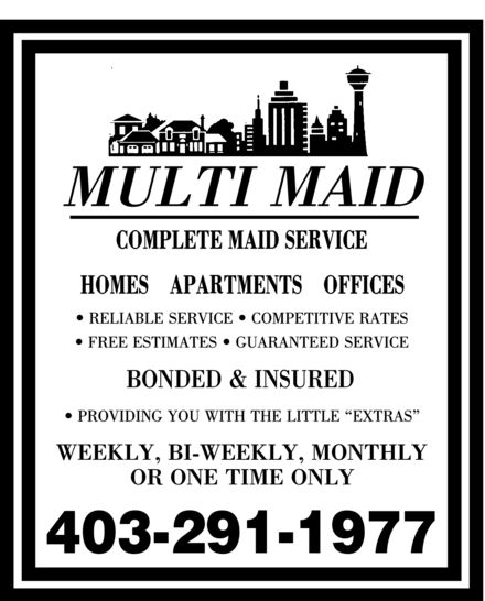 """Multi Maid (403-291-1977) - Annonce illustrée======= - MULTI MAID COMPLETE MAID SERVICE HOMES APARTMENTS OFFICES RELIABLE SERVICE COMPETITIVE RATES FREE ESTIMATES GUARANTEED SERVICE BONDED & INSURED PROVIDING YOU WITH THE LITTLE """"EXTRAS"""" WEEKLY, BI-WEEKLY, MONTHLY OR ONE TIME ONLY 403 291-1977"""