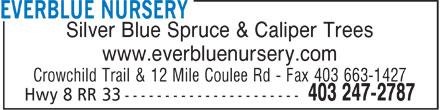 Everblue Nursery (403-247-2787) - Annonce illustrée======= - Silver Blue Spruce & Caliper Trees www.everbluenursery.com Crowchild Trail & 12 Mile Coulee Rd - Fax 403 663-1427