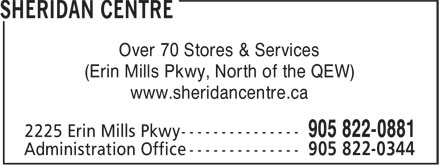 Sheridan Centre Information (905-822-0881) - Display Ad - Over 70 Stores & Services (Erin Mills Pkwy, North of the QEW) www.sheridancentre.ca