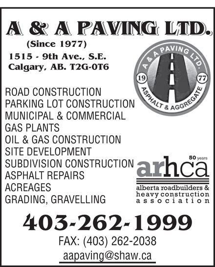 A & A Paving Ltd (403-262-1999) - Annonce illustrée======= - A & A PAVING LTD. (Since 1977) 1515 - 9th Ave., S.E. Calgary, AB. T2G-0T6 ROAD CONSTRUCTION PARKING LOT CONSTRUCTION MUNICIPAL & COMMERCIAL GAS PLANTS OIL & GAS CONSTRUCTION SITE DEVELOPMENT 50 years SUBDIVISION CONSTRUCTION ASPHALT REPAIRS ACREAGES GRADING, GRAVELLING aapaving@shaw.ca
