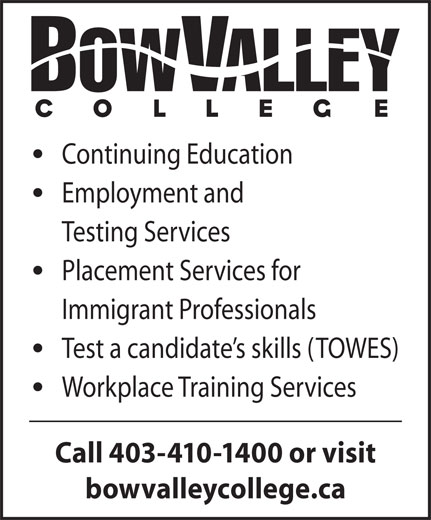Bow Valley College (403-410-1400) - Annonce illustrée======= - Continuing Education Employment and Testing Services Placement Services for Test a candidate s skills (TOWES) Workplace Training Services Call 403-410-1400 or visit bowvalleycollege.ca Immigrant Professionals