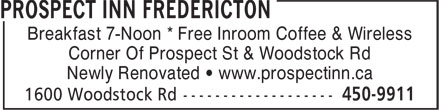 Prospect Inn Fredericton (506-450-9911) - Display Ad - Breakfast 7-Noon * Free Inroom Coffee & Wireless Corner Of Prospect St & Woodstock Rd Newly Renovated • www.prospectinn.ca
