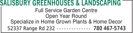 Salisbury Greenhouses & Landscaping (780-467-5743) - Display Ad - Full Service Garden Centre Open Year Round Specialize in Home Grown Plants & Home Decor  Full Service Garden Centre Open Year Round Specialize in Home Grown Plants & Home Decor