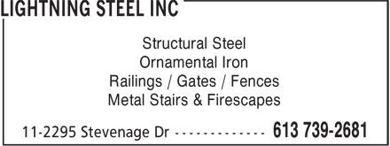 Lightning Steel ltd (613-739-2681) - Annonce illustrée======= - Structural Steel Ornamental Iron Railings / Gates / Fences Metal Stairs & Firescapes Structural Steel Ornamental Iron Railings / Gates / Fences Metal Stairs & Firescapes