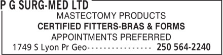 P G Surg-Med Ltd (250-564-2240) - Display Ad - MASTECTOMY PRODUCTS CERTIFIED FITTERS-BRAS & FORMS APPOINTMENTS PREFERRED MASTECTOMY PRODUCTS CERTIFIED FITTERS-BRAS & FORMS APPOINTMENTS PREFERRED