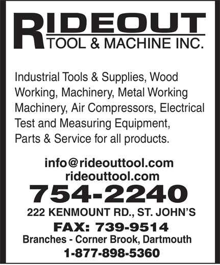 Rideout Tool & Machine (709-754-2240) - Display Ad - Industrial Tools & Supplies, Wood Working, Machinery, Metal Working Machinery, Air Compressors, Electrical Test and Measuring Equipment, Parts & Service for all products. 222 KENMOUNT RD., ST. JOHN S Branches - Corner Brook, Dartmouth