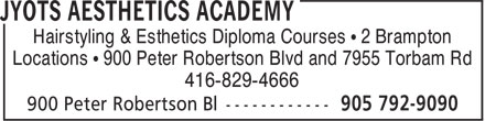 Jyots Aesthetics Academy (905-792-9090) - Display Ad - Hairstyling & Esthetics Diploma Courses • 2 Brampton Locations • 900 Peter Robertson Blvd and 7955 Torbam Rd 416-829-4666