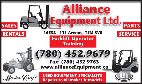Alliance Equipment Ltd (780-452-9679) - Display Ad - Alliance Equipment Ltd. SALES PARTS 16532 - 111 Avenue, T5M 3V816532 - 111 Ave , T5M 3V8 RENTALS SERVICE Forklift Operator Training (780) 452.9679( Fax: (780) 452.9763 www.allianceEquipment.ca USED EQUIPMENT SPECIALISTS Repairs to all makes & models Equipment Ltd. SALES PARTS 16532 - 111 Avenue, T5M 3V816532 - 111 Ave , T5M 3V8 RENTALS SERVICE Forklift Operator Training (780) 452.9679( Fax: (780) 452.9763 www.allianceEquipment.ca USED EQUIPMENT SPECIALISTS Repairs to all makes & models Alliance