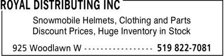 Royal Distributing Inc (519-822-7081) - Display Ad - Snowmobile Helmets, Clothing and Parts Discount Prices, Huge Inventory in Stock Snowmobile Helmets, Clothing and Parts Discount Prices, Huge Inventory in Stock