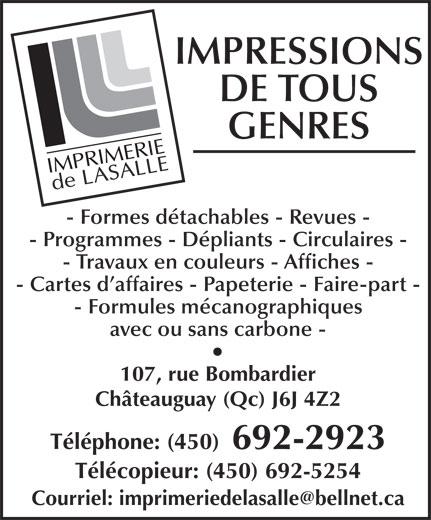 Imprimerie de LaSalle (450-692-2923) - Annonce illustrée======= - IMPRESSIONS DE TOUS - Programmes - Dépliants - Circulaires - - Travaux en couleurs - Affiches - - Cartes d affaires - Papeterie - Faire-part - - Formules mécanographiques avec ou sans carbone - 107, rue Bombardier Châteauguay (Qc) J6J 4Z2 Téléphone: (450) 692-2923 Télécopieur: (450) 692-5254 GENRES - Formes détachables - Revues -