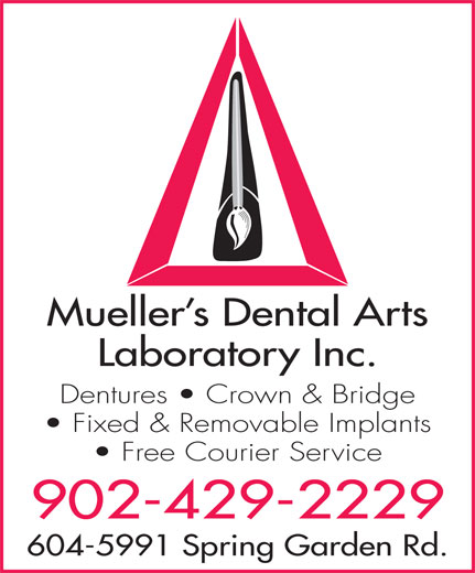 Mueller's Dental Arts Laboratory Inc (902-429-2229) - Annonce illustrée======= - Mueller s Dental Arts Laboratory Inc. Dentures   Crown & Bridge Fixed & Removable Implants Free Courier Service 902-429-2229 604-5991 Spring Garden Rd. Mueller s Dental Arts Laboratory Inc. Dentures   Crown & Bridge Fixed & Removable Implants Free Courier Service 902-429-2229 604-5991 Spring Garden Rd.