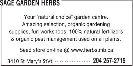 """Sage Garden Herbs (204-257-2715) - Annonce illustrée======= - Your """"natural choice"""" garden centre. Amazing selection, organic gardening supplies, fun workshops, 100% natural fertilizers & organic pest management used on all plants. Seed store on-line @ www.herbs.mb.ca"""