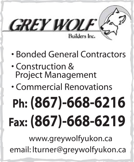 Grey Wolf Builders Inc (867-668-6216) - Display Ad - Bonded General Contractors Construction & Project Management Commercial Renovations Ph: (867)-668-6216 Fax: (867)-668-6219 www.greywolfyukon.ca email: lturner@greywolfyukon.ca