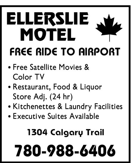 Ellerslie Motel (780-988-6406) - Annonce illustrée======= - Ellerslie motel Free ride to airport Free satellite movies & color tv Restaurant, food & liquor store adj. (24 hr) Kitchenettes ( laundry facilities) Executive suites available 1304 calgary trail 780 988 6406  Ellerslie motel Free ride to airport Free satellite movies & color tv Restaurant, food & liquor store adj. (24 hr) Kitchenettes ( laundry facilities) Executive suites available 1304 calgary trail 780 988 6406