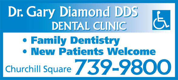 Diamond Gary Dr (709-739-9800) - Annonce illustrée======= - Dr. Gary Diamond DDS DENTAL CLINIC Family Dentistry New Patients Welcome Churchill Square 739-9800