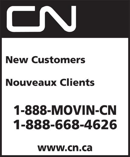 CN (1-888-668-4626) - Annonce illustrée======= - New Customers Nouveaux Clients 1-888-MOVIN-CN 1-888-668-4626 www.cn.ca Nouveaux Clients 1-888-MOVIN-CN 1-888-668-4626 www.cn.ca New Customers
