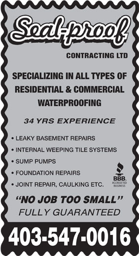 Seal-Proof Contracting Ltd (403-547-0016) - Annonce illustrée======= - CONTRACTING LTD SPECIALIZING IN ALL TYPES OF RESIDENTIAL & COMMERCIAL WATERPROOFING 34 YRS EXPERIENCE LEAKY BASEMENT REPAIRS INTERNAL WEEPING TILE SYSTEMS SUMP PUMPS FOUNDATION REPAIRS JOINT REPAIR, CAULKING ETC. 403-547-0016