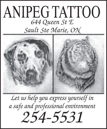 Anipeg Tattoo (705-254-5531) - Display Ad - ANIPEG TATTOO 644 Queen St E Sault Ste Marie, ON Let us help you express yourself in a safe and professional environment 254-5531 ANIPEG TATTOO 644 Queen St E Sault Ste Marie, ON Let us help you express yourself in a safe and professional environment 254-5531 ANIPEG TATTOO 644 Queen St E Sault Ste Marie, ON Let us help you express yourself in a safe and professional environment 254-5531