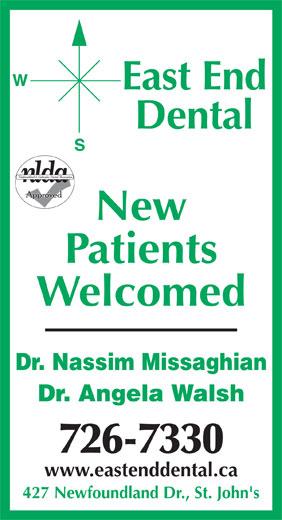 East End Dental (709-726-7330) - Annonce illustrée======= - East End Dental New Patients Welcomed Dr. Nassim Missaghian Dr. Angela Walsh 726-7330 www.eastenddental.ca 427 Newfoundland Dr., St. John's