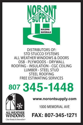 Nor-Ont Supply Ltd (807-345-1448) - Display Ad - DISTRIBUTORS OF: STO STUCCO SYSTEMS ALL WEATHER WINDOWS & DOORS OSB - PLYWOODS - DRYWALL ROOFING - INSULATION - CGC CEILING LUMBER - STEEL STUD STEEL ROOFING FREE ESTIMATING SERVICES 807 45-1448 FAX: 807-345-1271