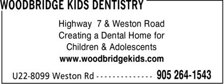 Woodbridge Kids Dentistry and Orthodontics (905-264-1543) - Display Ad - Highway 7 & Weston Road Creating a Dental Home for Children & Adolescents www.woodbridgekids.com